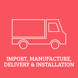 Import, Manufacture, Delivery & Installation